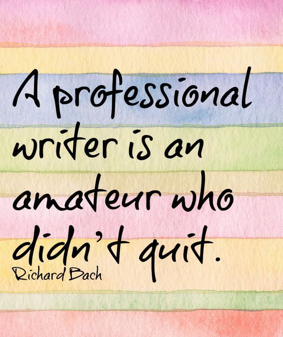 A professional writer is an amatteur who did't quit